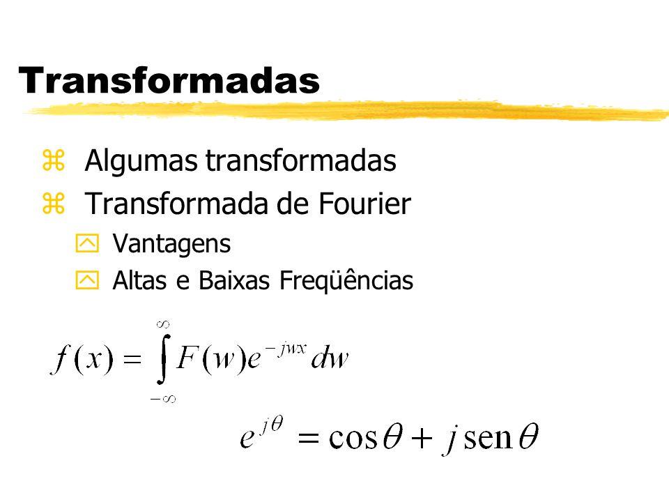 Transformadas zAlgumas transformadas zTransformada de Fourier yVantagens yAltas e Baixas Freqüências