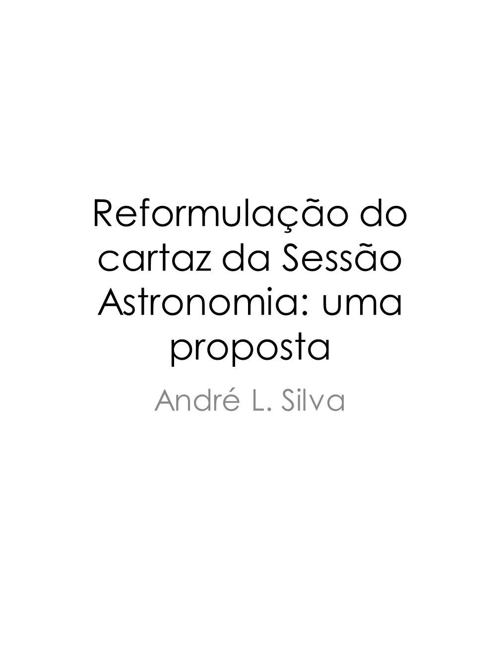 Reformulação do cartaz da Sessão Astronomia: uma proposta André L. Silva