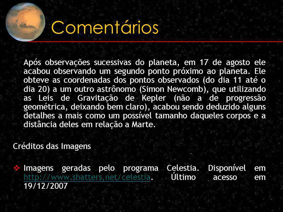 Comentários Após observações sucessivas do planeta, em 17 de agosto ele acabou observando um segundo ponto próximo ao planeta. Ele obteve as coordenad