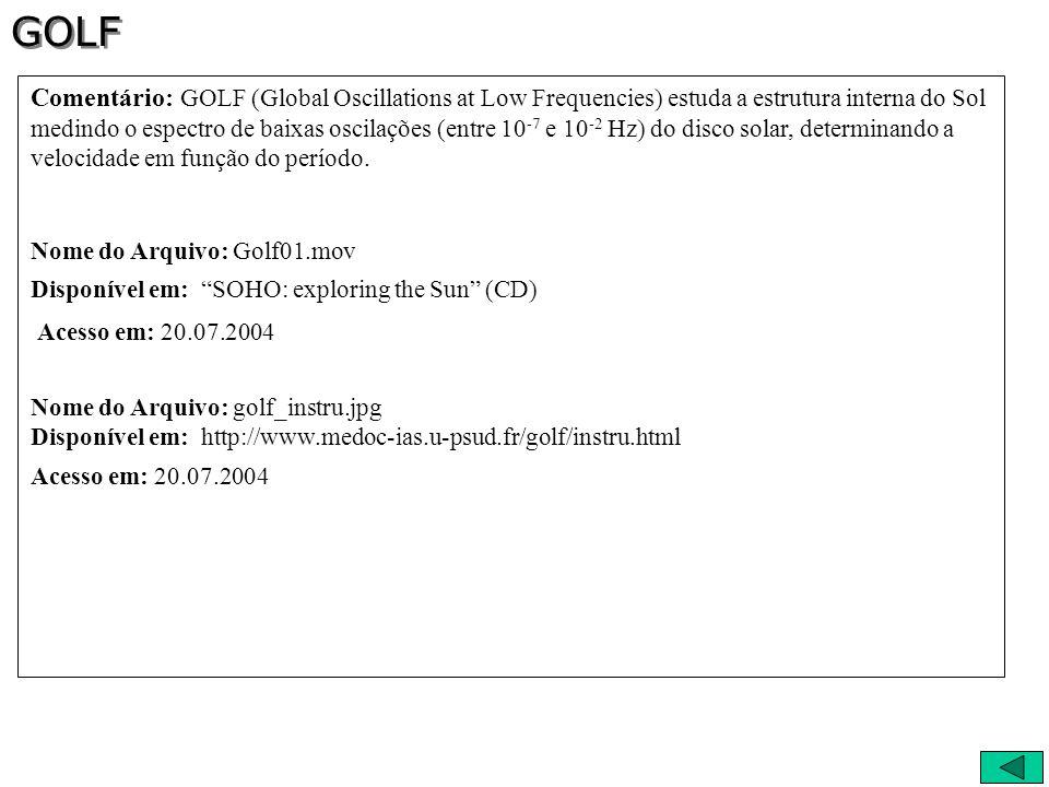 Comentário: GOLF (Global Oscillations at Low Frequencies) estuda a estrutura interna do Sol medindo o espectro de baixas oscilações (entre 10 -7 e 10