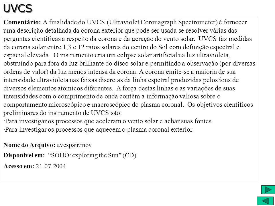 Comentário: A finalidade do UVCS (Ultraviolet Coronagraph Spectrometer) é fornecer uma descrição detalhada da corona exterior que pode ser usada se re