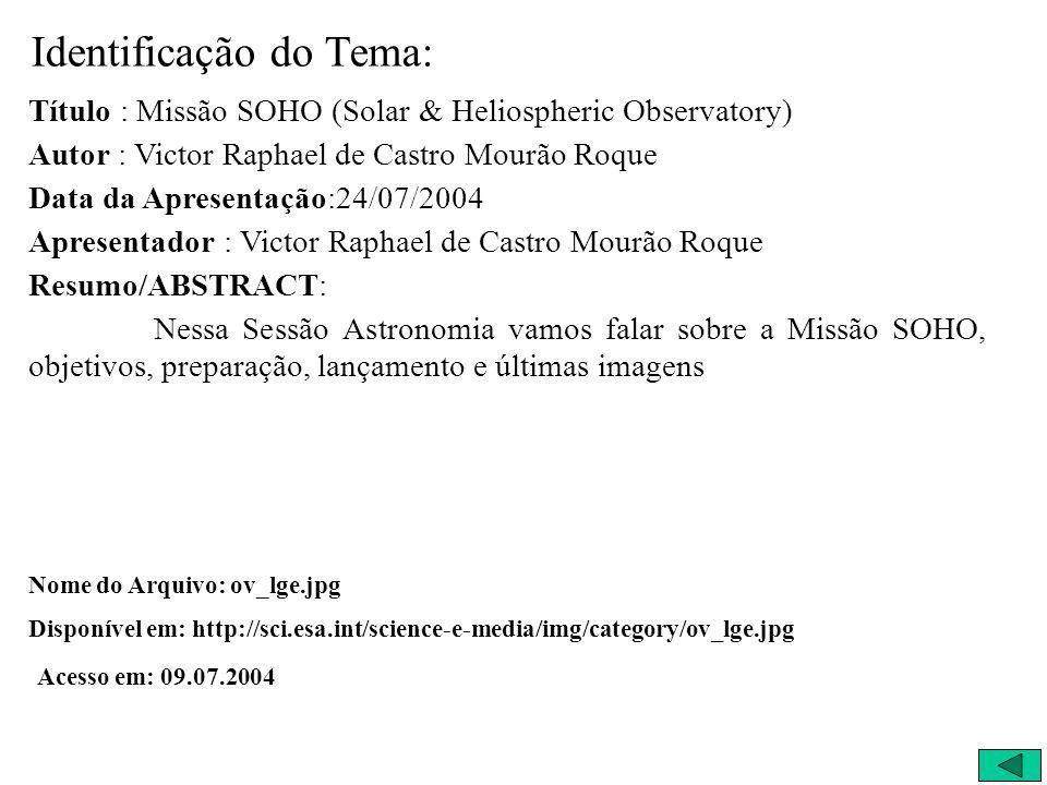 Identificação do Tema: Título : Missão SOHO (Solar & Heliospheric Observatory) Autor : Victor Raphael de Castro Mourão Roque Data da Apresentação:24/0