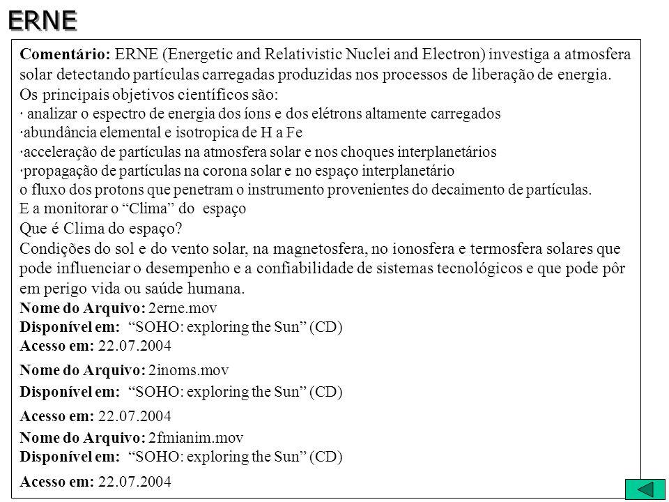 Comentário: ERNE (Energetic and Relativistic Nuclei and Electron) investiga a atmosfera solar detectando partículas carregadas produzidas nos processo