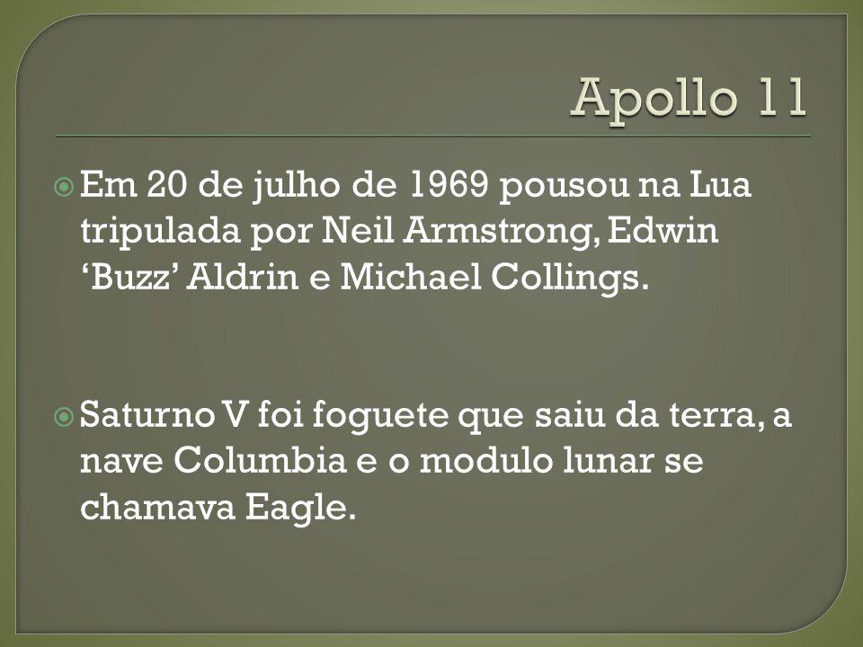 Em 20 de julho de 1969 pousou na Lua tripulada por Neil Armstrong, Edwin Buzz Aldrin e Michael Collings. Saturno V foi foguete que saiu da terra, a na