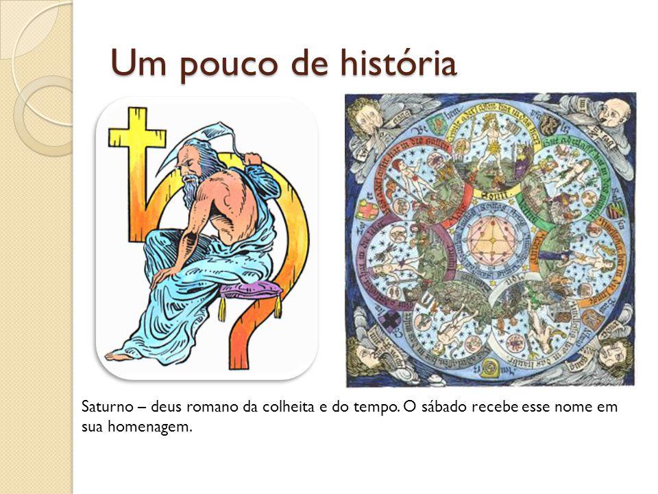 Um pouco de história Saturno – deus romano da colheita e do tempo. O sábado recebe esse nome em sua homenagem.