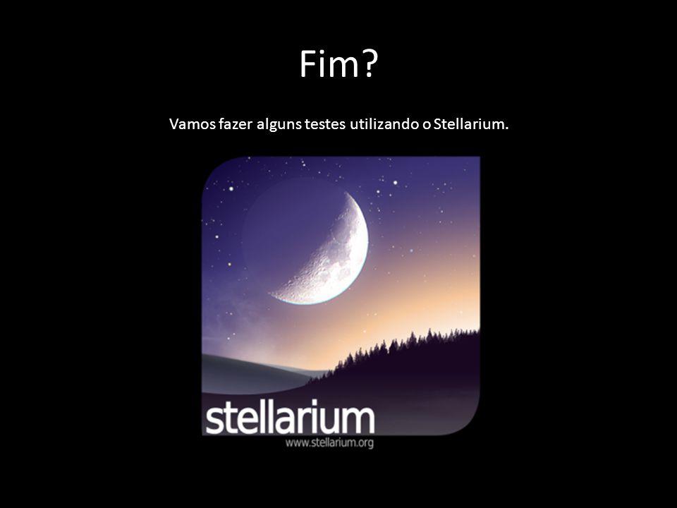 Fim? Vamos fazer alguns testes utilizando o Stellarium.