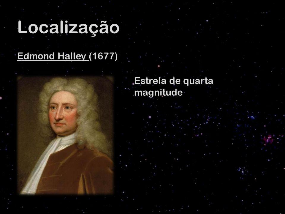 Localização Edmond Halley (1677) Estrela de quarta magnitude