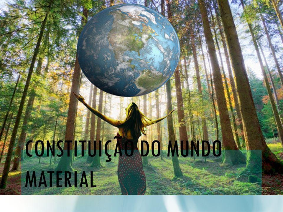 CONSTITUIÇÃO DO MUNDO MATERIAL
