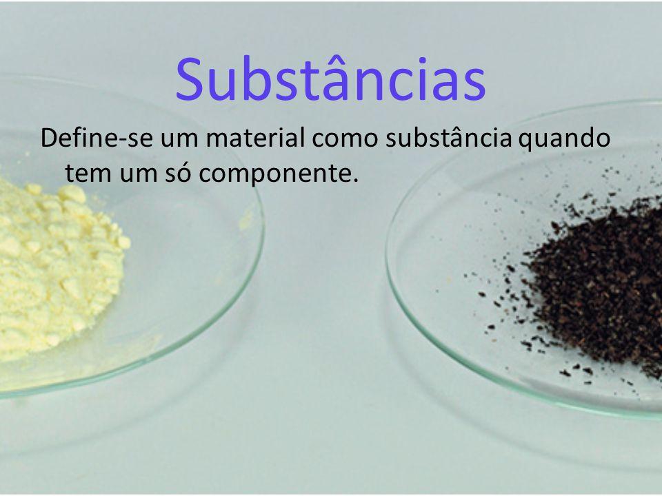 Substâncias Define-se um material como substância quando tem um só componente.