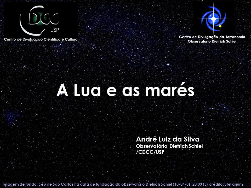 A Lua e as marés Imagem de fundo: céu de São Carlos na data de fundação do observatório Dietrich Schiel (10/04/86, 20:00 TL) crédito: Stellarium Centr