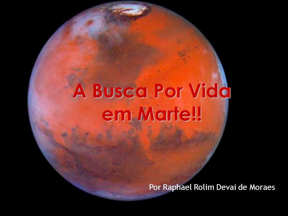 A Busca Por Vida em Marte!! Por Raphael Rolim Devai de Moraes