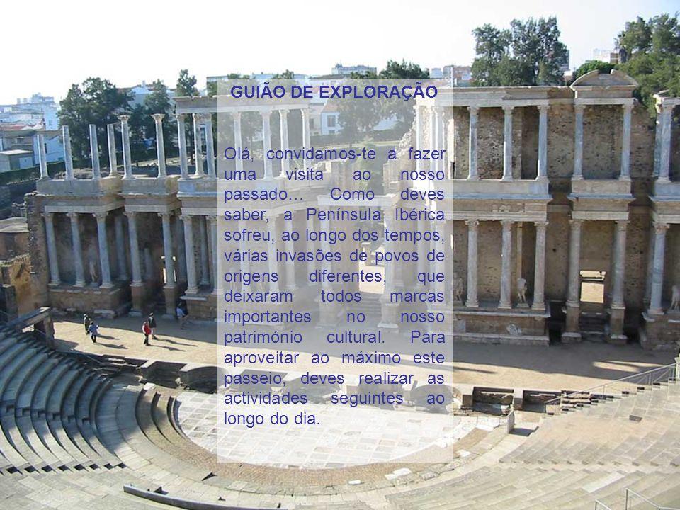 GUIÃO DE EXPLORAÇÃO Olá, convidamos-te a fazer uma visita ao nosso passado… Como deves saber, a Península Ibérica sofreu, ao longo dos tempos, várias