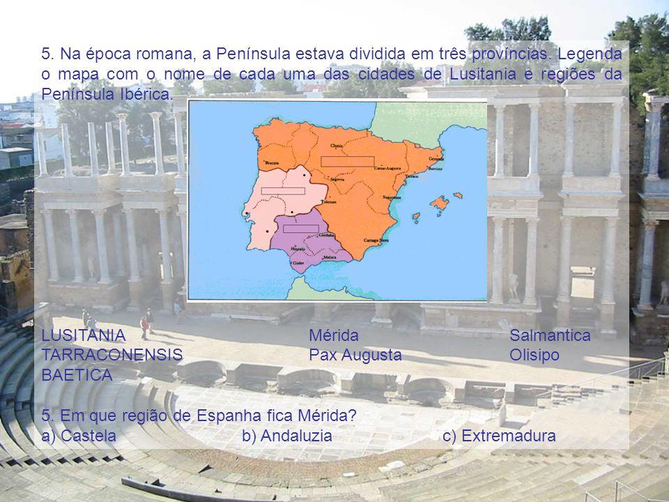 5. Na época romana, a Península estava dividida em três províncias. Legenda o mapa com o nome de cada uma das cidades de Lusitania e regiões da Peníns