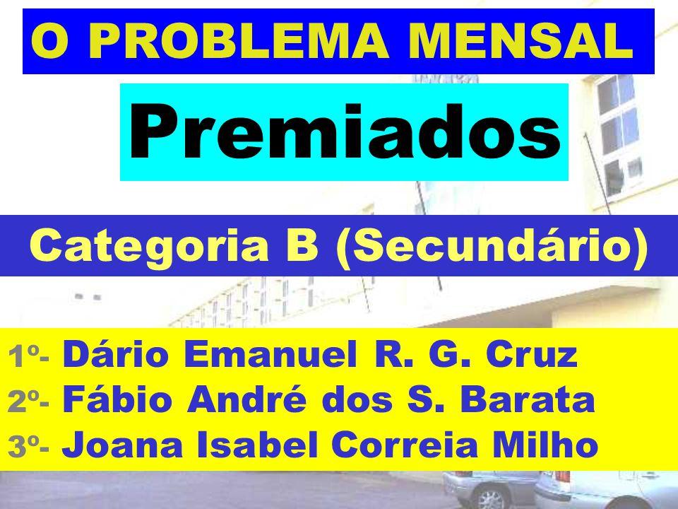1º- Dário Emanuel R. G. Cruz 2º- Fábio André dos S. Barata 3º- Joana Isabel Correia Milho Premiados Categoria B (Secundário)
