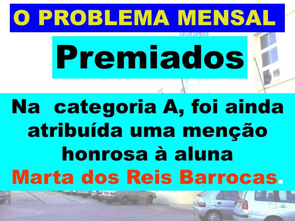 O PROBLEMA MENSAL Premiados Na categoria A, foi ainda atribuída uma menção honrosa à aluna Marta dos Reis Barrocas.