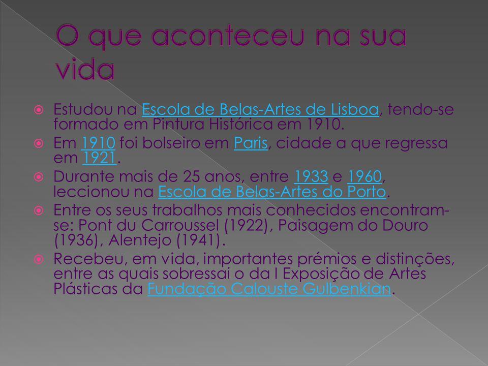 Estudou na Escola de Belas-Artes de Lisboa, tendo-se formado em Pintura Histórica em 1910.Escola de Belas-Artes de Lisboa Em 1910 foi bolseiro em Paris, cidade a que regressa em 1921.1910Paris1921 Durante mais de 25 anos, entre 1933 e 1960, leccionou na Escola de Belas-Artes do Porto.19331960Escola de Belas-Artes do Porto Entre os seus trabalhos mais conhecidos encontram- se: Pont du Carroussel (1922), Paisagem do Douro (1936), Alentejo (1941).