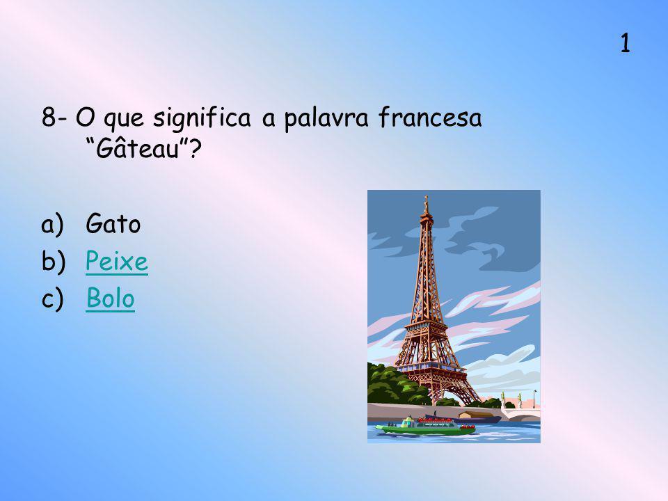 8- O que significa a palavra francesa Gâteau? a)Gato b)PeixePeixe c)BoloBolo 1