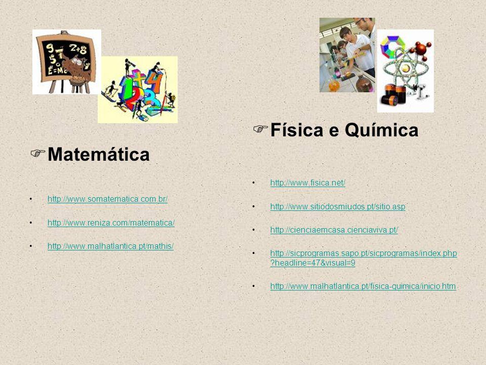 Matemática http://www.somatematica.com.br/ http://www.reniza.com/matematica/ http://www.malhatlantica.pt/mathis/ Física e Química http://www.fisica.net/ http://www.sitiodosmiudos.pt/sitio.asp http://cienciaemcasa.cienciaviva.pt/ http://sicprogramas.sapo.pt/sicprogramas/index.php ?headline=47&visual=9http://sicprogramas.sapo.pt/sicprogramas/index.php ?headline=47&visual=9 http://www.malhatlantica.pt/fisica-quimica/inicio.htm