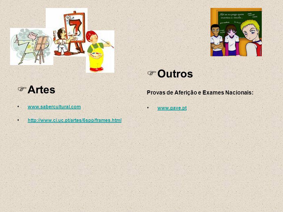 Artes www.sabercultural.com http://www.ci.uc.pt/artes/6spp/frames.html Outros Provas de Aferição e Exames Nacionais: www.gave.pt