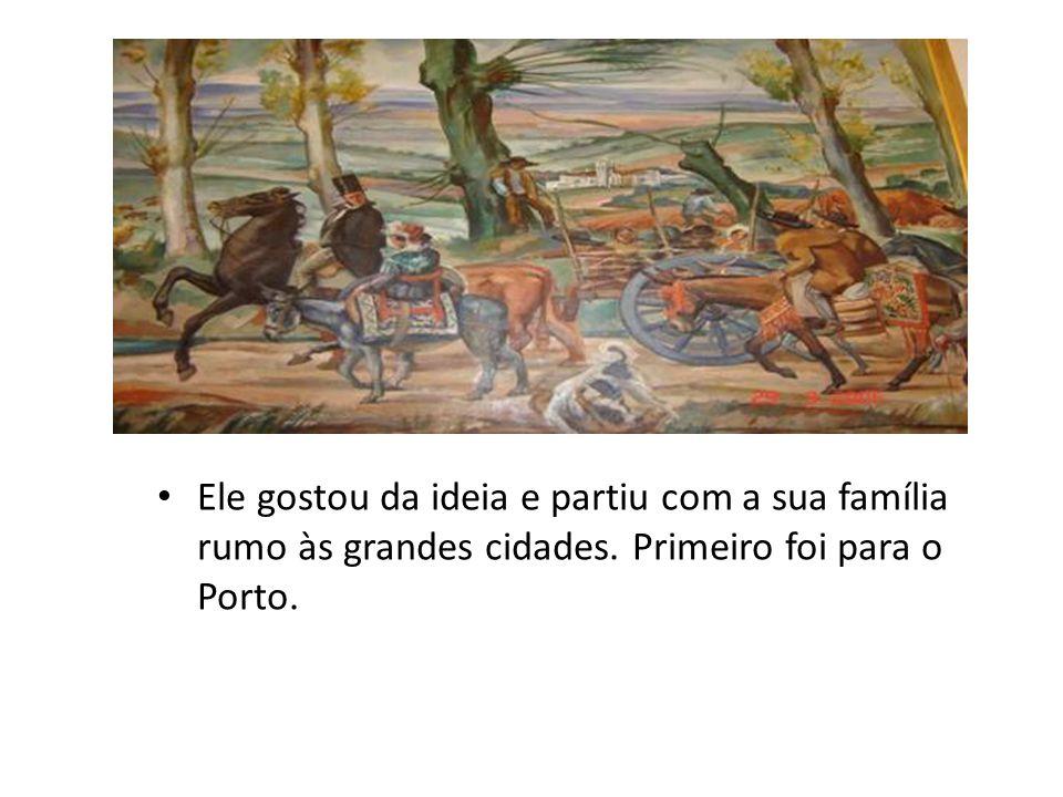 Ele gostou da ideia e partiu com a sua família rumo às grandes cidades. Primeiro foi para o Porto.