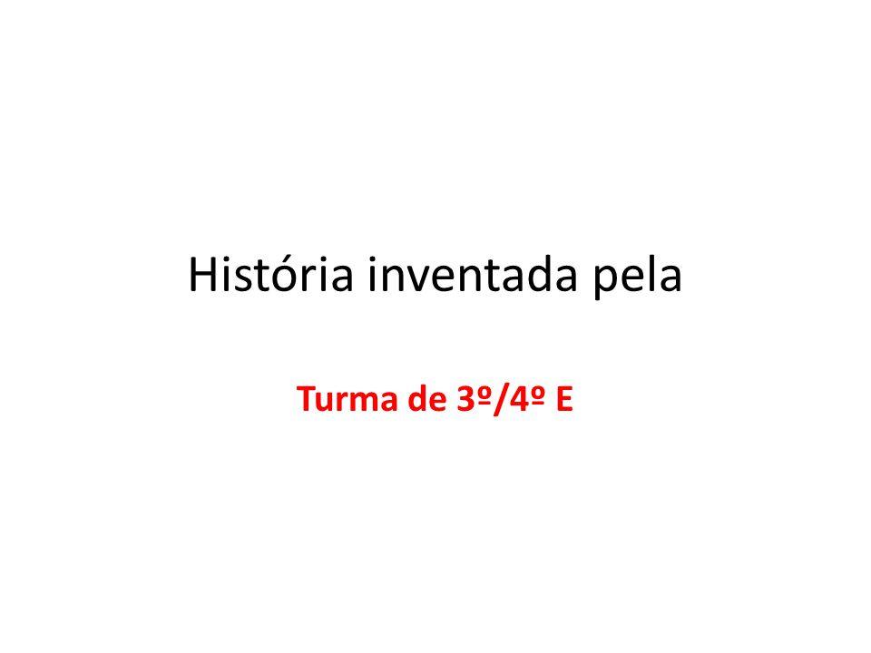 História inventada pela Turma de 3º/4º E