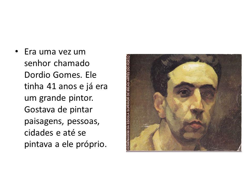 Era uma vez um senhor chamado Dordio Gomes. Ele tinha 41 anos e já era um grande pintor. Gostava de pintar paisagens, pessoas, cidades e até se pintav