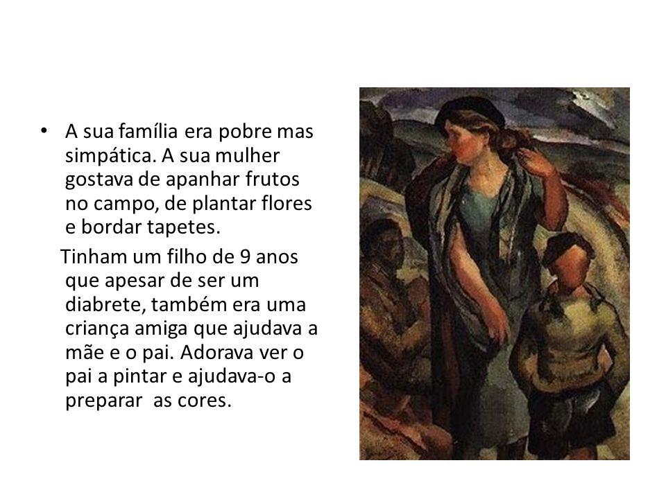 A sua família era pobre mas simpática. A sua mulher gostava de apanhar frutos no campo, de plantar flores e bordar tapetes. Tinham um filho de 9 anos