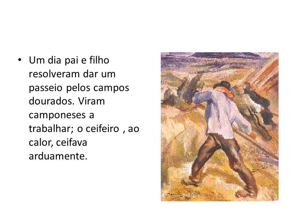 Um dia pai e filho resolveram dar um passeio pelos campos dourados. Viram camponeses a trabalhar; o ceifeiro, ao calor, ceifava arduamente.
