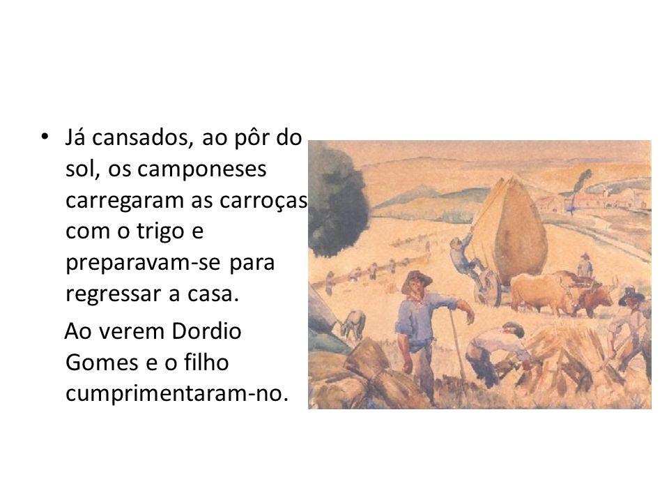 Já cansados, ao pôr do sol, os camponeses carregaram as carroças com o trigo e preparavam-se para regressar a casa. Ao verem Dordio Gomes e o filho cu