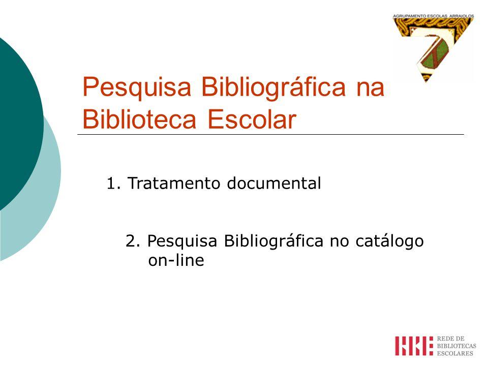 Pesquisa Bibliográfica na Biblioteca Escolar 1.Tratamento documental 2.