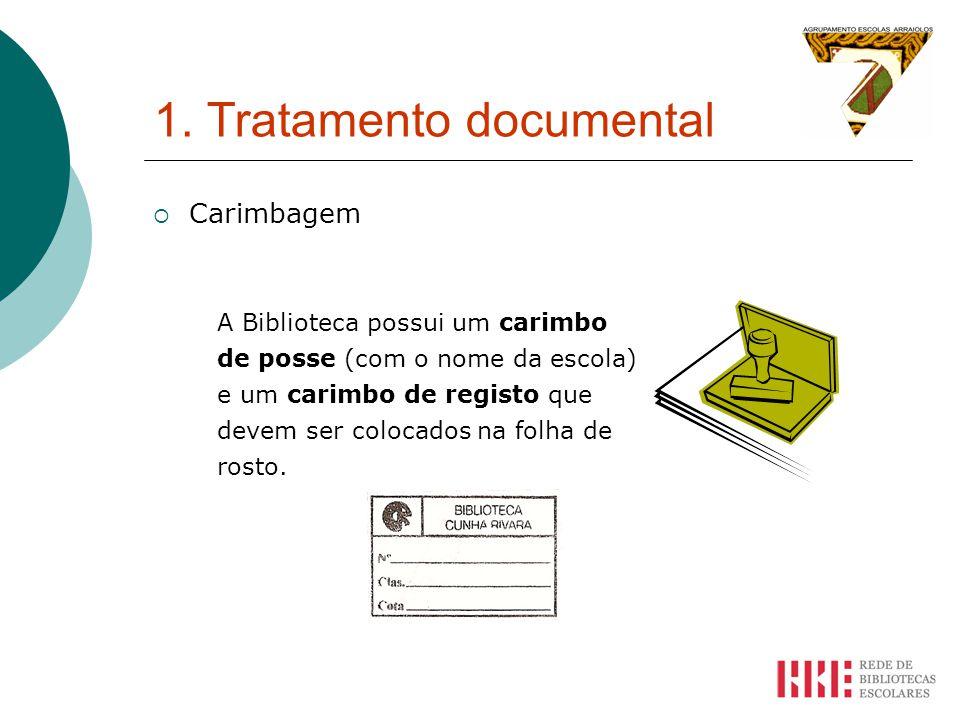1. Tratamento documental Carimbagem A Biblioteca possui um carimbo de posse (com o nome da escola) e um carimbo de registo que devem ser colocados na