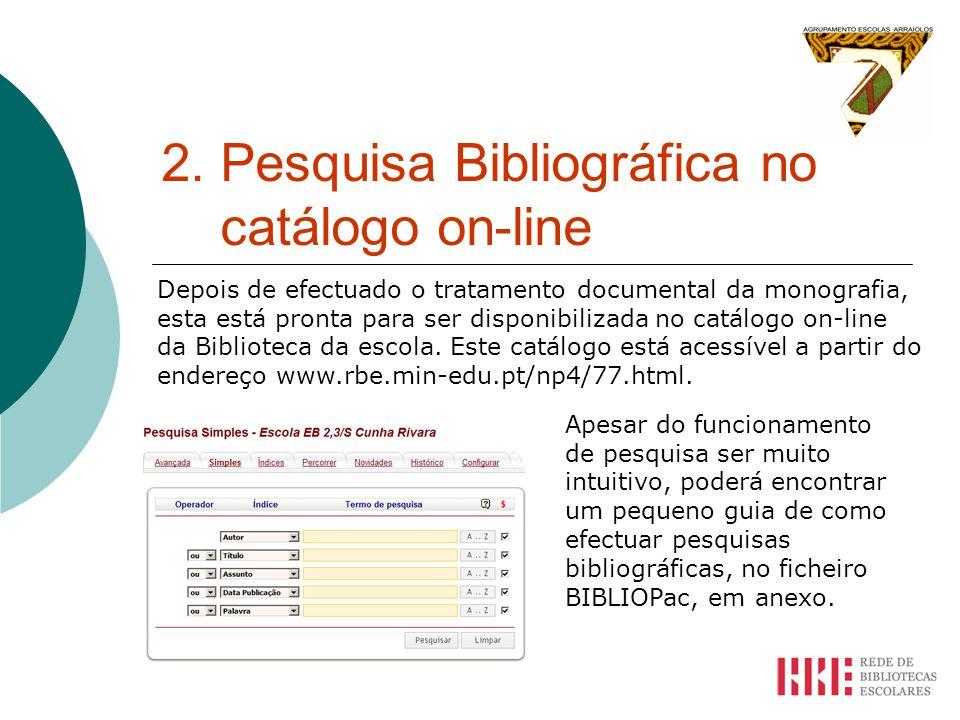2. Pesquisa Bibliográfica no catálogo on-line Depois de efectuado o tratamento documental da monografia, esta está pronta para ser disponibilizada no