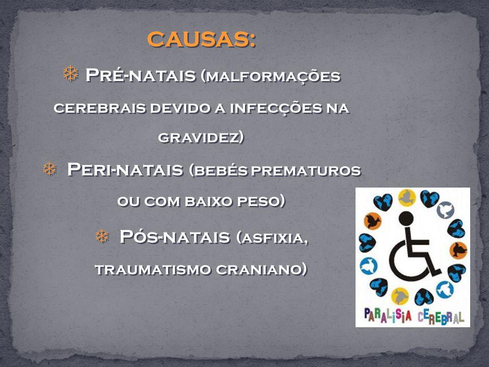 CAUSAS: Pré-natais (malformações cerebrais devido a infecções na gravidez) Peri-natais (bebés prematuros ou com baixo peso) Pós-natais (asfixia, traumatismo craniano) CAUSAS: Pré-natais (malformações cerebrais devido a infecções na gravidez) Peri-natais (bebés prematuros ou com baixo peso) Pós-natais (asfixia, traumatismo craniano)