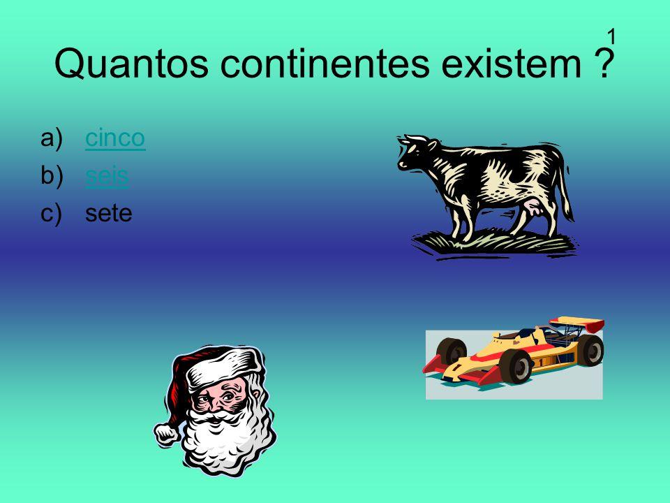 Quantos continentes existem ? a)cincocinco b)seisseis c)sete 1