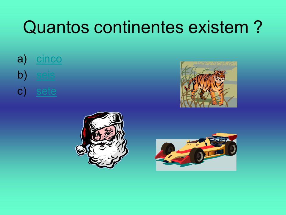Quantos continentes existem ? a)cincocinco b)seisseis c)setesete
