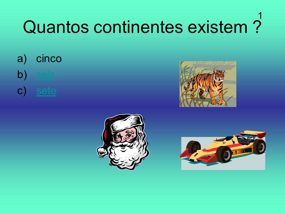 Quantos continentes existem ? a)cinco b)seisseis c)setesete 1