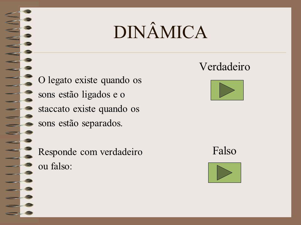 DINÂMICA O legato existe quando os sons estão ligados e o staccato existe quando os sons estão separados.