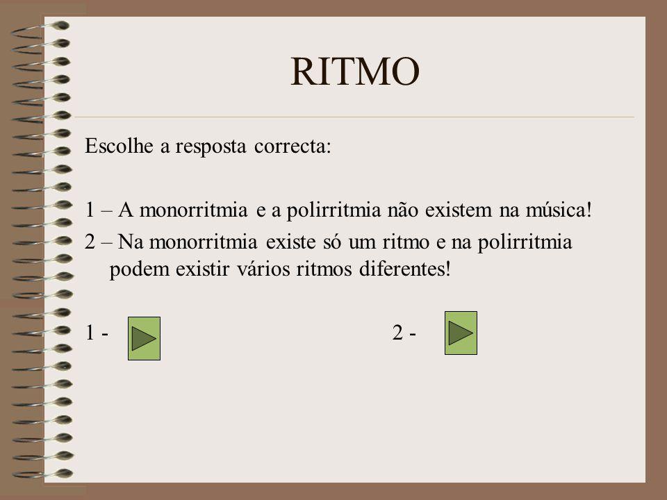 RITMO Escolhe a resposta correcta: 1 – A monorritmia e a polirritmia não existem na música.