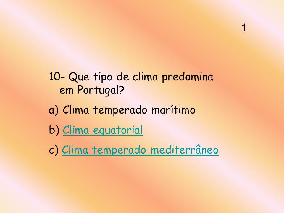 10- Que tipo de clima predomina em Portugal.
