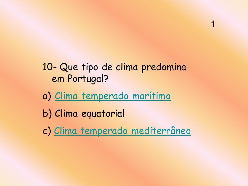 10- Que tipo de clima predomina em Portugal? a) Clima temperado marítimoClima temperado marítimo b) Clima equatorial c) Clima temperado mediterrâneoCl