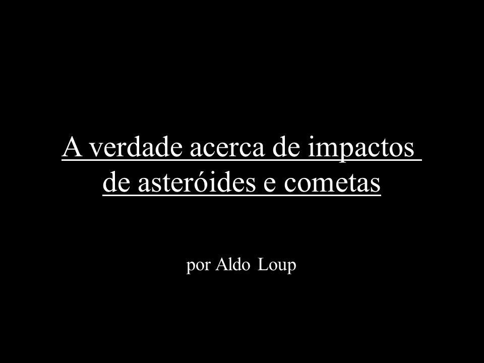 A verdade acerca de impactos de asteróides e cometas por Aldo Loup