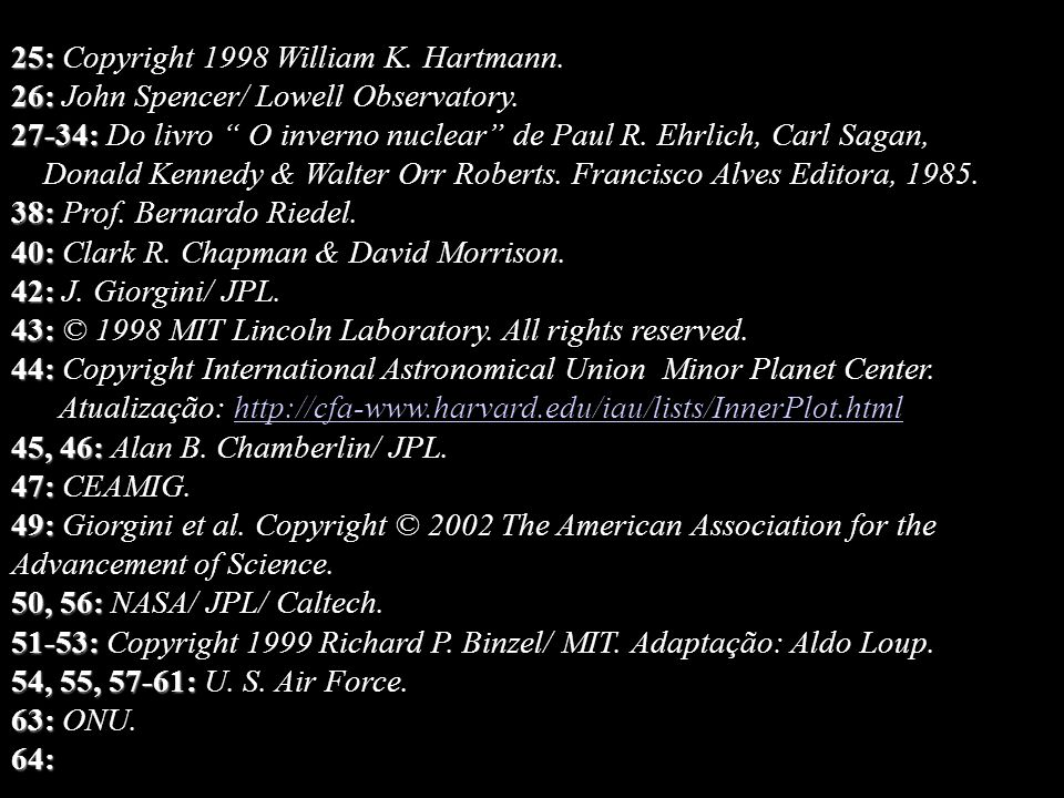 25: 25: Copyright 1998 William K. Hartmann. 26: 26: John Spencer/ Lowell Observatory. 27-34: 27-34: Do livro O inverno nuclear de Paul R. Ehrlich, Car