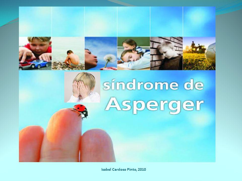 Síndrome de Asperger Perturbação do desenvolvimento ALTERAÇÃO INTERACÇÃO SOCIAL COMPORTAMENTO COMUNICAÇÃO Isabel Cardoso Pinto, 2010