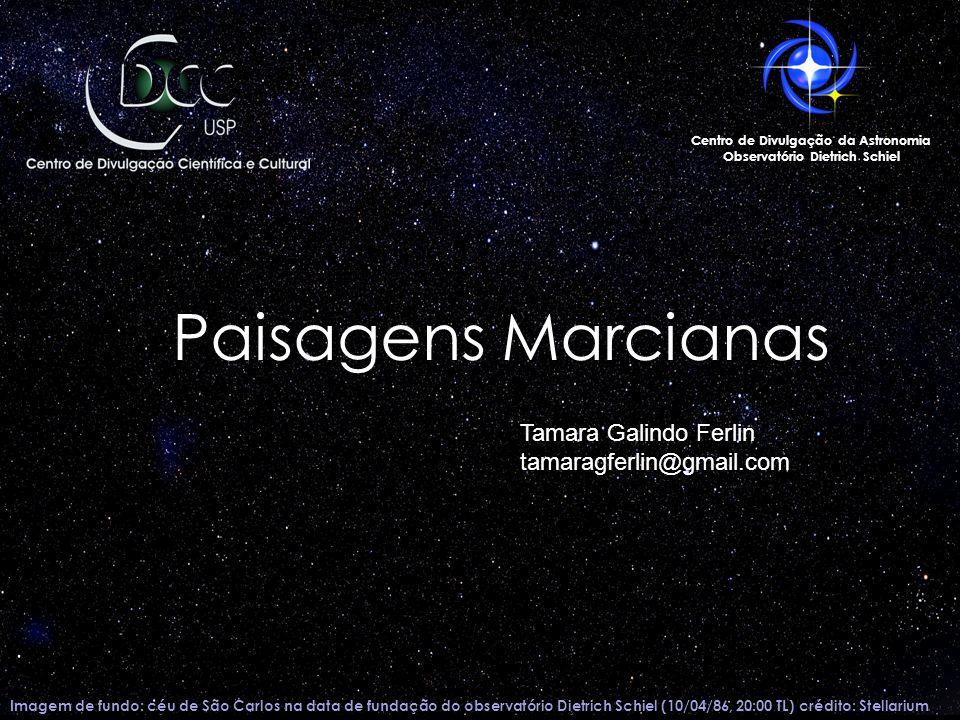 Centro de Divulgação da Astronomia Observatório Dietrich Schiel Paisagens Marcianas Tamara Galindo Ferlin tamaragferlin@gmail.com Imagem de fundo: céu