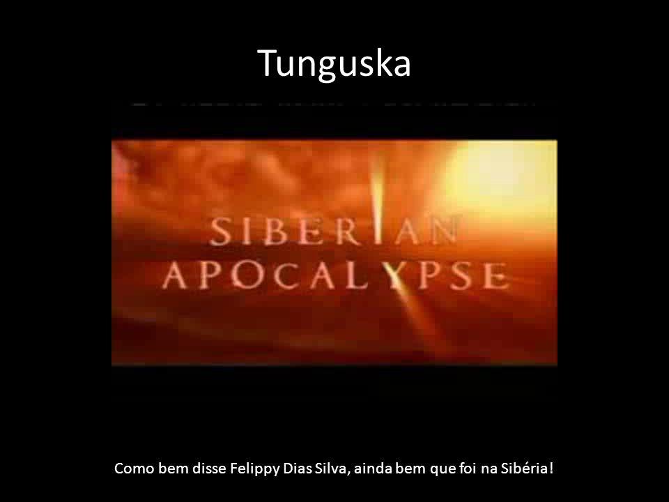 Tunguska Como bem disse Felippy Dias Silva, ainda bem que foi na Sibéria!