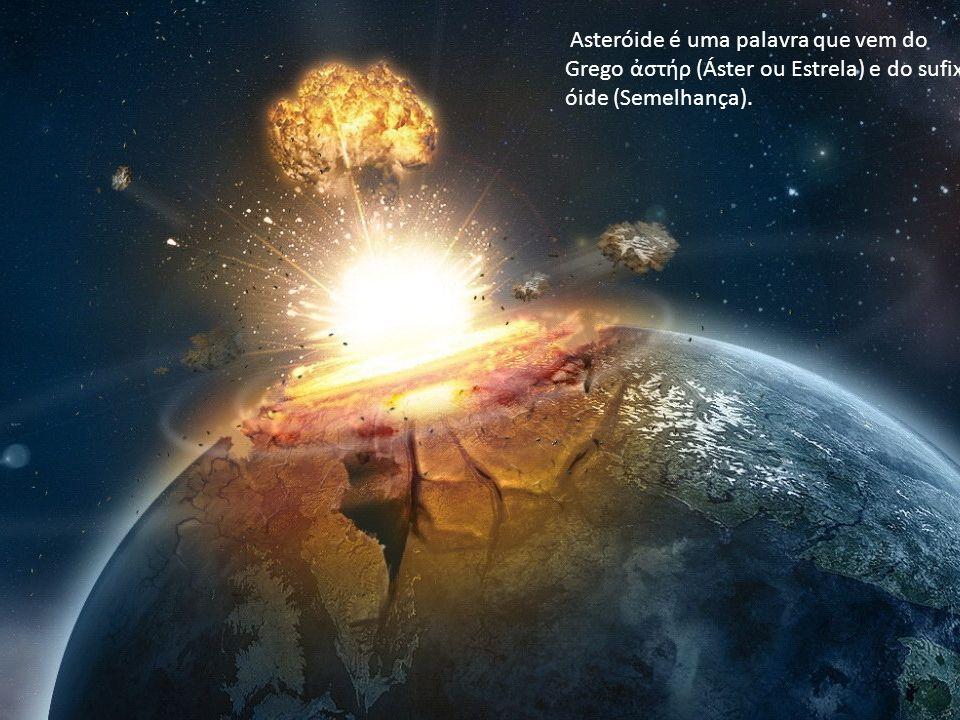 Asteróide é uma palavra que vem do Grego στήρ (Áster ou Estrela) e do sufixo óide (Semelhança).