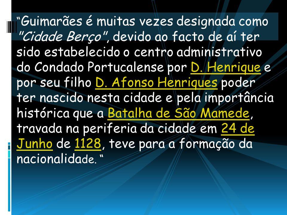 Guimarães é muitas vezes designada como