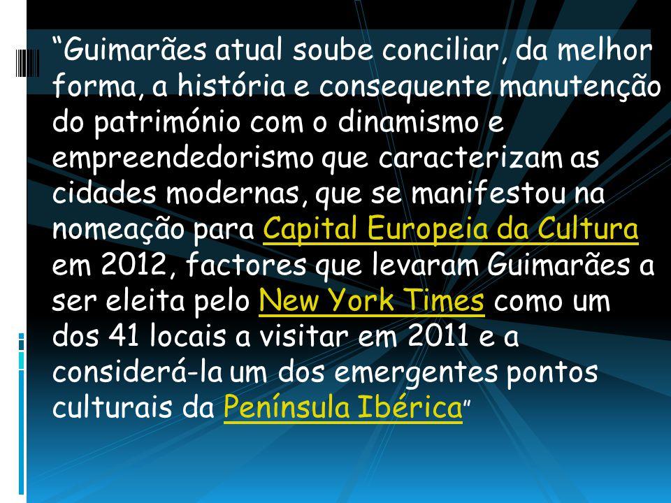Guimarães atual soube conciliar, da melhor forma, a história e consequente manutenção do património com o dinamismo e empreendedorismo que caracteriza
