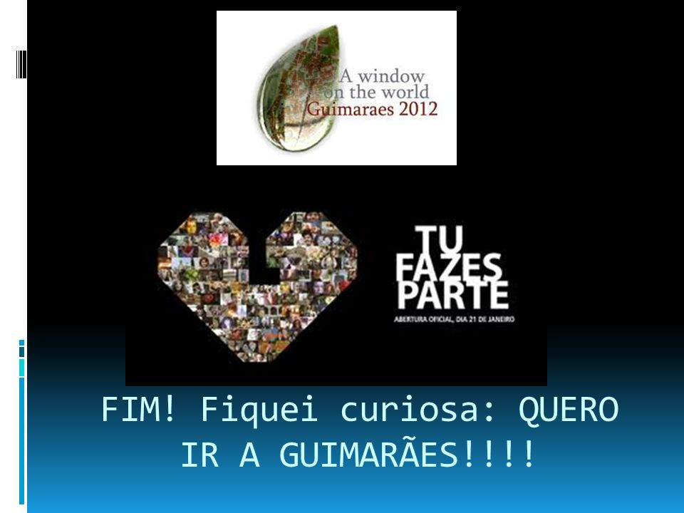 Sites consultados : www.guimaraesdigital.com pt.wikipedia.org/wiki/Guimarães www.google.pt/imagens