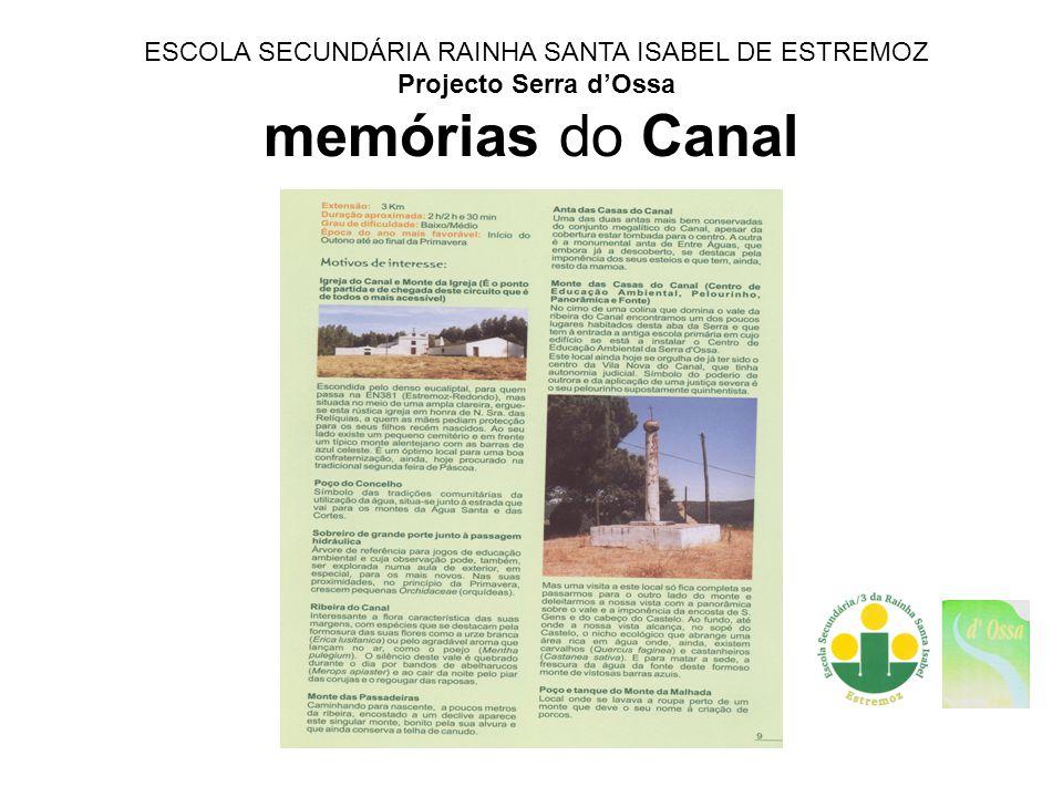 memórias do Canal ESCOLA SECUNDÁRIA RAINHA SANTA ISABEL DE ESTREMOZ Projecto Serra dOssa